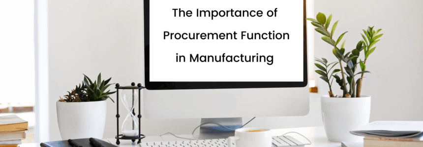 Importance of Procurement Function in Manufacturing