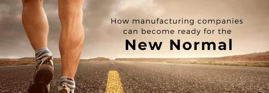 """How manufacturing companies can become ready for the """"New Normal""""?"""