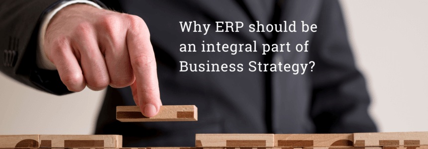 Business Strategy & ERP: Why ERP should be an integral part of business strategy?